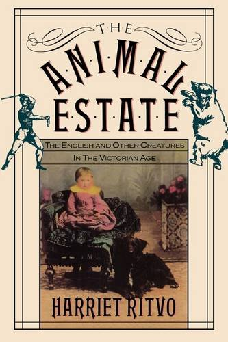 Animal Estate The English and Other Creatures in the Victorian England  1987 (Reprint) edition cover