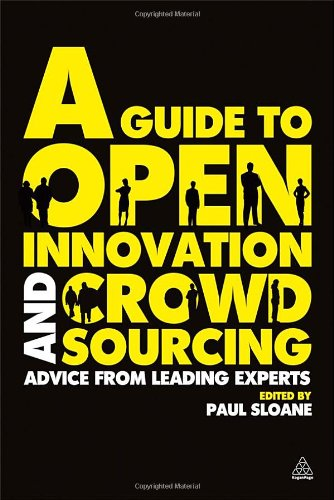 Guide to Open Innovation and Crowdsourcing Advice from Leading Experts  2011 9780749463076 Front Cover