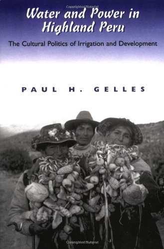 Water and Power in Highland Peru The Cultural Politics of Irrigation and Development  2000 edition cover