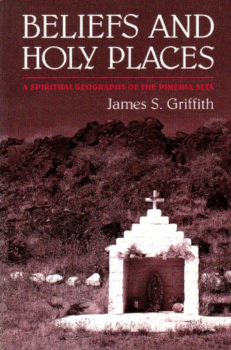 Beliefs and Holy Places A Spiritual Geography of the Pimer�a Alta Reprint edition cover