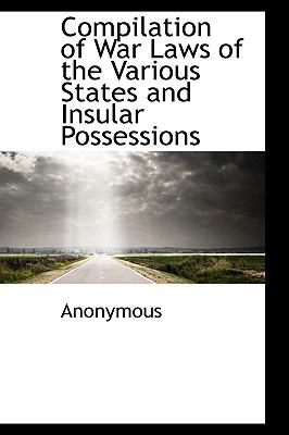 Compilation of War Laws of the Various States and Insular Possessions N/A 9781115254076 Front Cover
