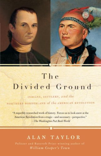 Divided Ground Indians, Settlers, and the Northern Borderland of the American Revolution N/A edition cover