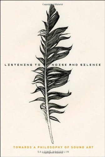 Listening to Noise and Silence Towards a Philosophy of Sound Art  2010 edition cover