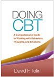 Doing Cbt: A Comprehensive Guide to Working With Behaviors, Thoughts, and Emotions  2016 9781462527076 Front Cover