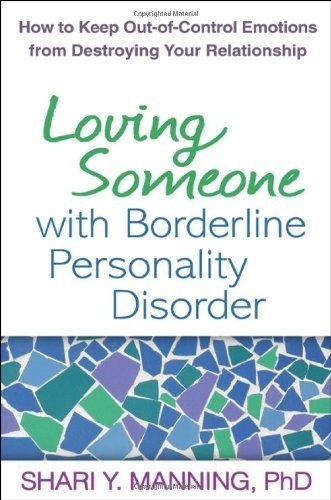 Loving Someone with Borderline Personality Disorder How to Keep Out-of-Control Emotions from Destroying Your Relationship  2011 9781593856076 Front Cover