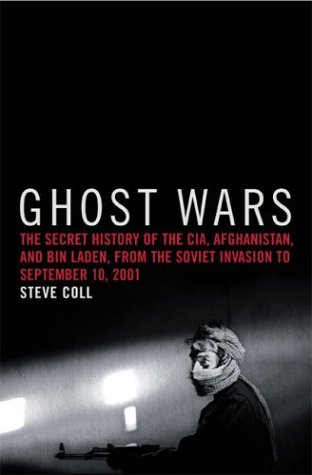 Ghost Wars The Secret History of the CIA, Afghanistan, and Bin Laden, from the Soviet Invasion to September 10, 2001  2004 edition cover