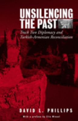 Unsilencing the Past Track-Two Diplomacy and Turkish-Armenian Reconciliation  2005 edition cover