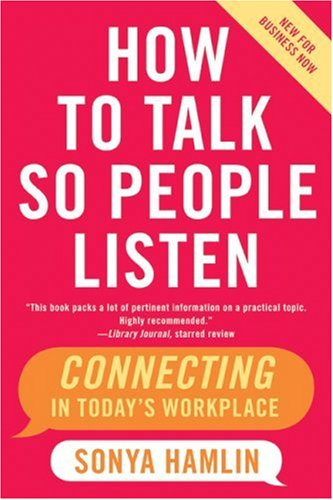 How to Talk So People Listen Connecting in Today's Workplace  2007 edition cover