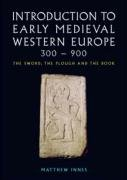 Introduction to Early Medieval Western Europe, 300-900 The Sword, the Plough and the Book  2007 edition cover
