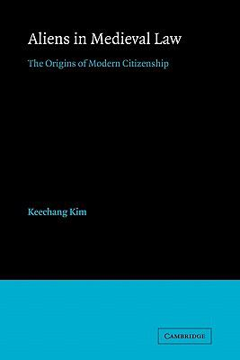 Aliens in Medieval Law The Origins of Modern Citizenship  2010 9780521174077 Front Cover