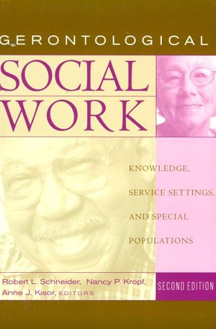 Gerontological Social Work Knowledge, Service Settings, and Special Populations 2nd 2000 (Revised) 9780534578077 Front Cover