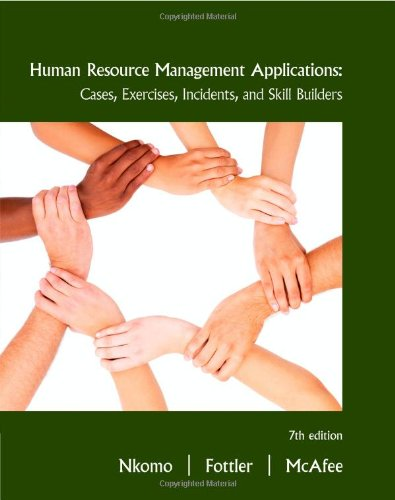 Human Resource Management Applications : Cases, Exercises, Incidents, and Skill Builders  7th 2011 (Revised) 9780538468077 Front Cover