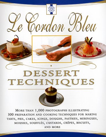 Cordon Bleu Dessert Techniques More Than 1,000 Photographs Illustrating 300 Preparation and Cooking Techniques for Making Tarts, Pies, Cakes, Icing, Doughs, Pastries, Meringues, Mousses, Souffles, Custards, Crepes, Biscuits and More N/A edition cover