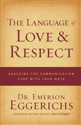 Language of Love and Respect Cracking the Communication Code with Your Mate  2009 edition cover