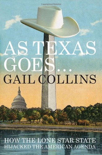 As Texas Goes... How the Lone Star State Hijacked the American Agenda  2012 9780871404077 Front Cover