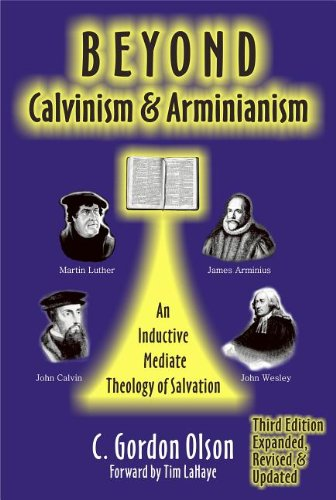 Beyond Calvinism and Arminianism An Inductive, Mediate Theology of Salvation 3rd edition cover