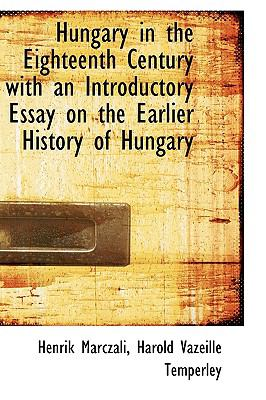 Hungary in the Eighteenth Century with an Introductory Essay on the Earlier History of Hungary N/A 9781113772077 Front Cover