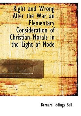 Right and Wrong after the War an Elementary Consideration of Christian Morals in the Light of Mode N/A 9781115400077 Front Cover