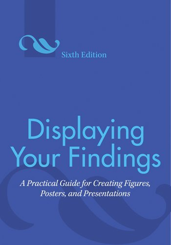 Displaying Your Findings A Practical Guide for Creating Figures, Posters, and Presentations 6th 2010 (Revised) edition cover
