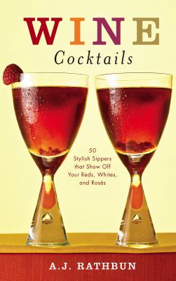 Wine Cocktails 50 Stylish Sippers That Show off Your Reds, Whites, and Roses  2009 9781558324077 Front Cover