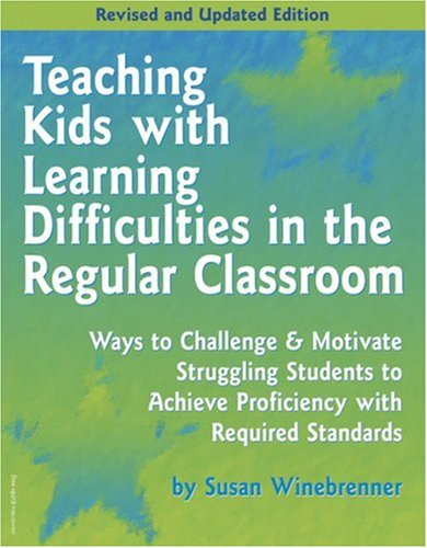 Teaching Kids with Learning Difficulties in the Regular Classroom Ways to Challenge and Motivate Struggling Students to Achieve Proficiency with Required Standards  2005 edition cover