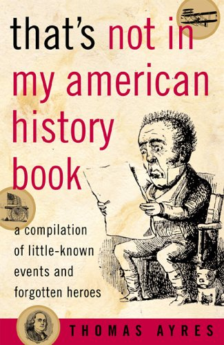 That's Not in My American History Book A Compilation of Little Known Events and Forgotten Heroes N/A edition cover