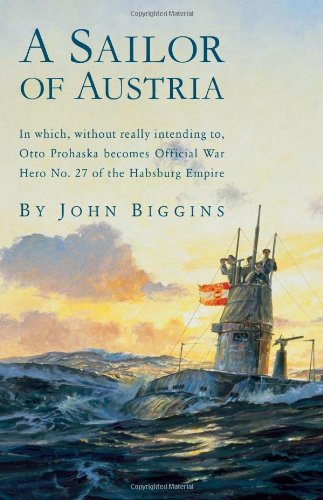 Sailor of Austria In Which, Without Really Intending to, Otto Prohaska Becomes Official War Hero No. 27 of the Habsburg Empire  2005 edition cover