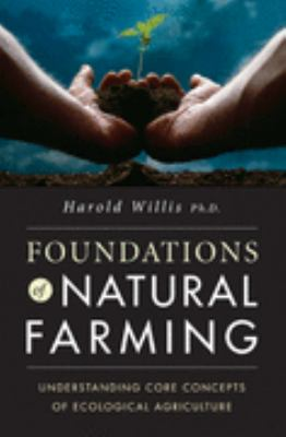 Foundations of Natural Farming : Understanding Core Concepts of Ecological Agriculture  2008 edition cover