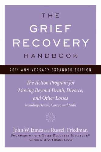 Grief Recovery Handbook, 20th Anniversary Expanded Edition The Action Program for Moving Beyond Death, Divorce, and Other Losses Including Health, Career, and Faith 20th 2009 (Revised) 9780061686078 Front Cover
