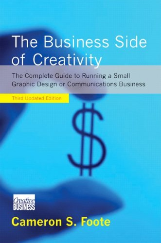 Business Side of Creativity The Complete Guide to Running a Small Graphics Design or Communications Business 3rd 2006 (Revised) edition cover