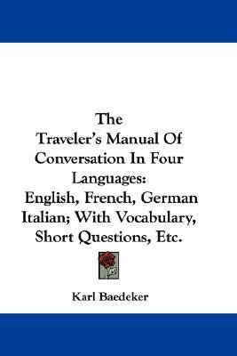Traveler's Manual of Conversation in Four Languages English, French, German Italian; with Vocabulary, Short Questions, Etc N/A 9780548361078 Front Cover