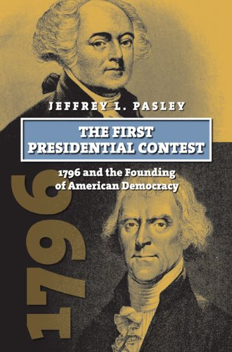 The First Presidential Contest: 1796 and the Founding of American Democracy  2013 edition cover