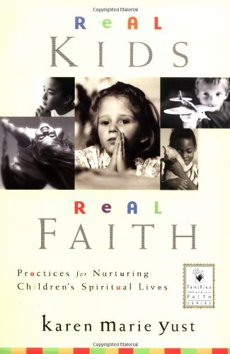 Real Kids, Real Faith Practices for Nurturing Children's Spiritual Lives  2004 edition cover