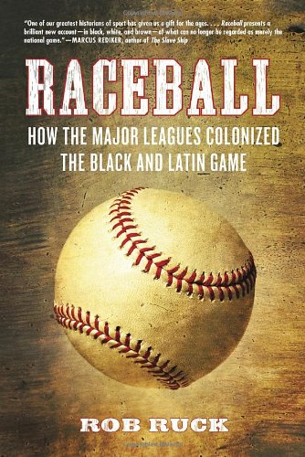 Raceball How the Major Leagues Colonized the Black and Latin Game  2012 edition cover