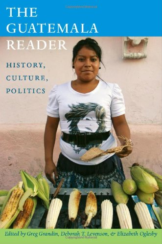 Guatemala Reader History, Culture, Politics  2011 edition cover