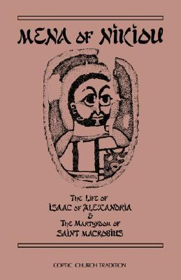 Mena of Nikiou The Life of Isaac of Alexandria and the Martyrdom of Saint Marcobius Annotated  9780879076078 Front Cover