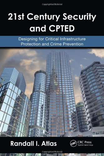 21st Century Security and CPTED Designing for Critical Infrastructure Protection and Crime Prevention  2008 9781420068078 Front Cover