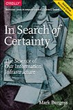 In Search of Certainty The Science of Our Information Infrastructure 2nd 2015 9781491923078 Front Cover