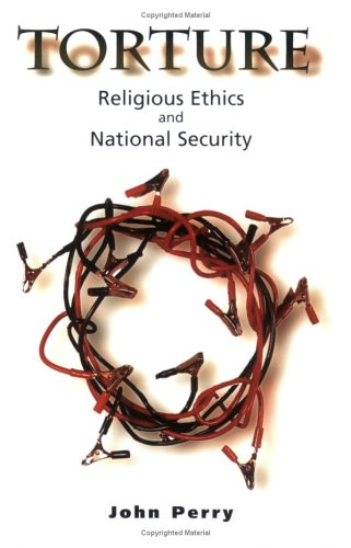 Torture Religious Ethics and National Security  2005 edition cover
