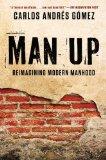 Man Up Reimagining Modern Manhood N/A edition cover