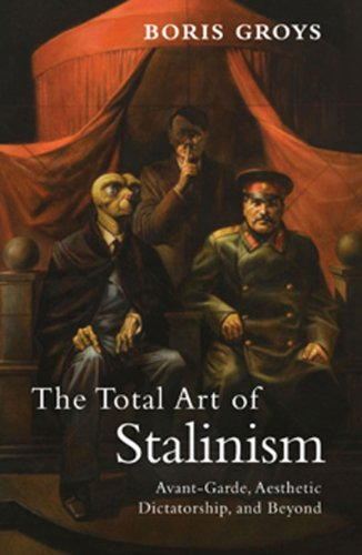 Total Art of Stalinism Avant-Garde, Aesthetic Dictatorship, and Beyond  2011 edition cover