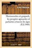 Marionnettes et Guignols, les Poupees Agissantes et Parlantes a Travers les Ages (Ed. 1900)   0 edition cover