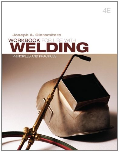 Workbook for Use with Welding: Principles and Practices  4th 2012 edition cover