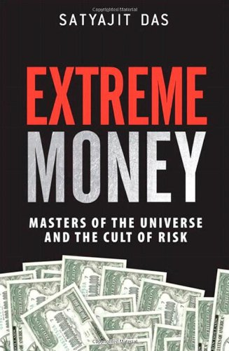 Extreme Money Masters of the Universe and the Cult of Risk  2012 9780132790079 Front Cover