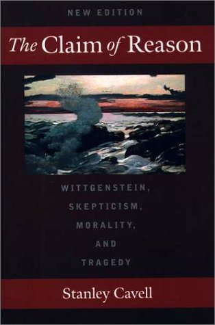 Claim of Reason Wittgenstein, Skepticism, Morality, and Tragedy 2nd 1999 edition cover