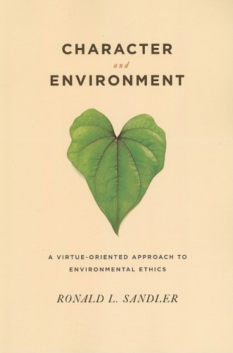 Character and Environment A Virtue-Oriented Approach to Environmental Ethics  2009 9780231141079 Front Cover