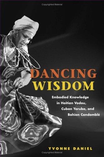 Dancing Wisdom Embodied Knowledge in Haitian Vodou, Cuban Yoruba, and Bahian Candomble  2004 edition cover