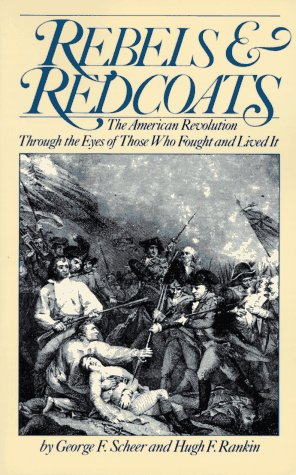 Rebels and Redcoats The American Revolution Through the Eyes of Those That Fought and Lived It Reprint edition cover