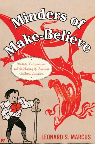 Minders of Make-Believe Idealists, Entrepreneurs, and the Shaping of American Children's Literature  2008 edition cover