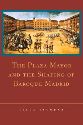 Plaza Mayor and the Shaping of Baroque Madrid   2003 9780521815079 Front Cover